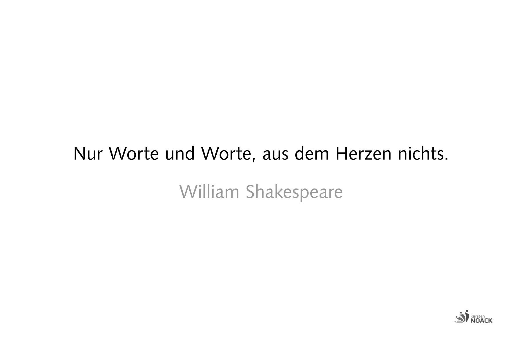 Nur Worte und Worte, aus dem Herzen nichts. William Shakespeare
