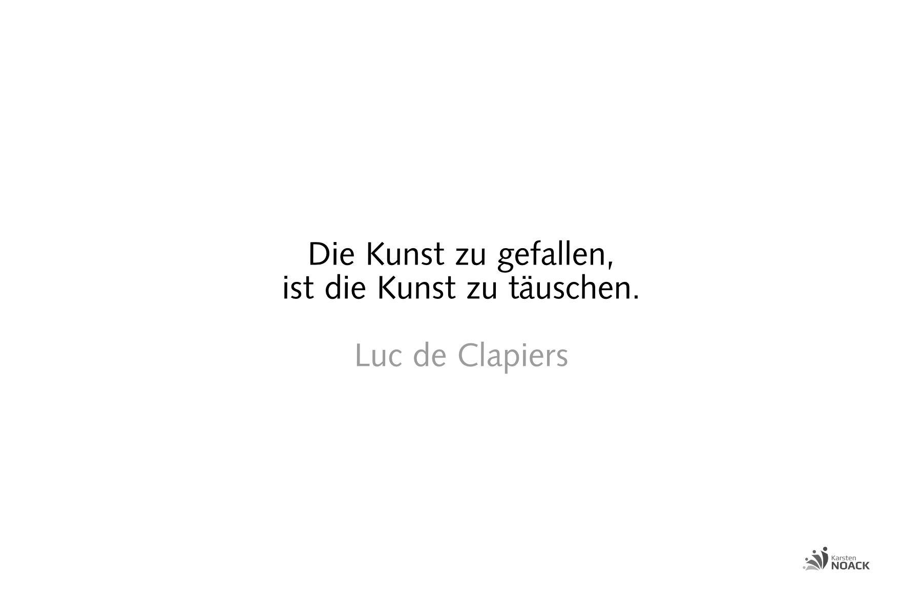 Die Kunst zu gefallen, ist die Kunst zu täuschen. Luc de Clapiers