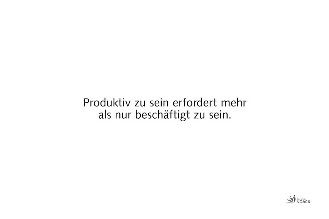 Produktiv zu sein erfordert mehr als nur beschäftigt zu sein. ... Man sollte nie so viel zu tun haben, dass man zum Nachdenken keine Zeit mehr hat. Georg Christoph Lichtenberg