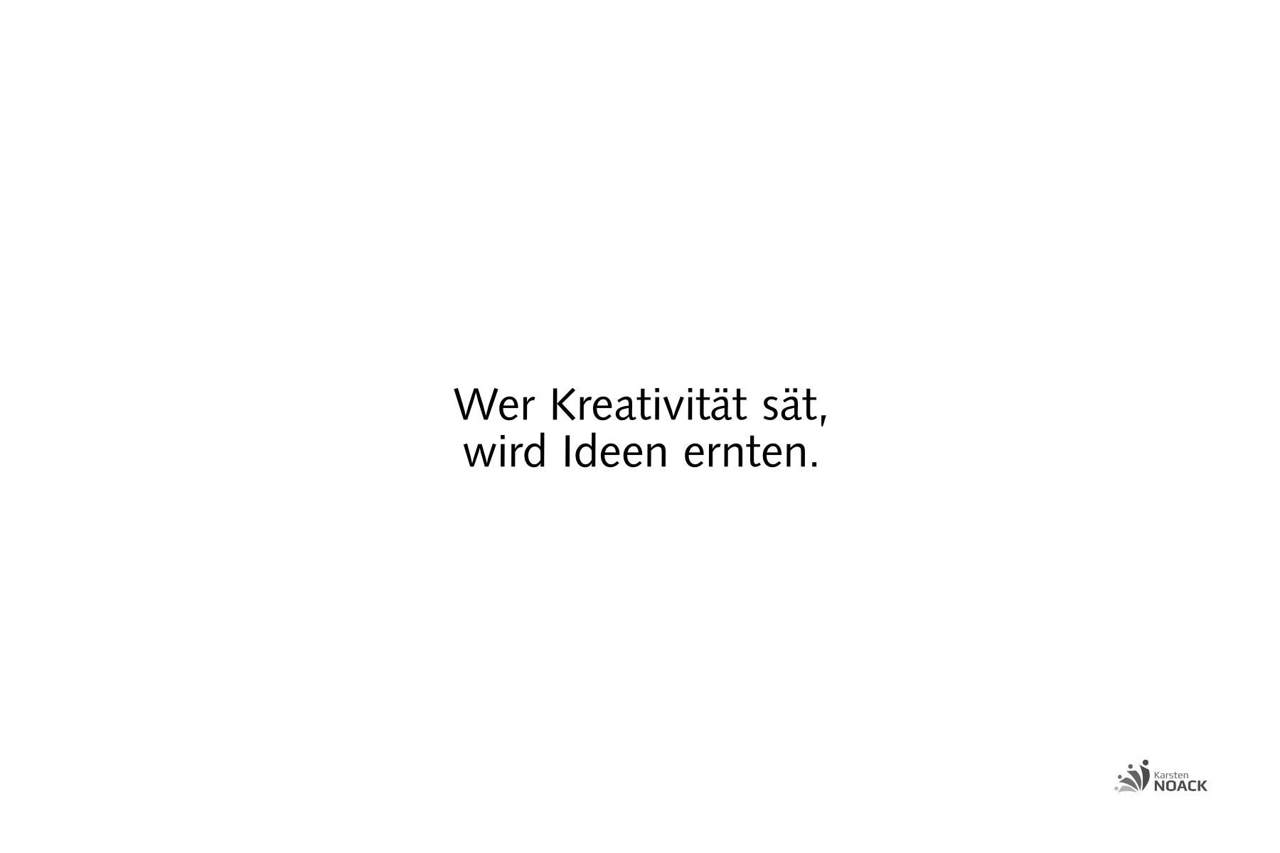 Wer Kreativität sät, wird Ideen ernten.