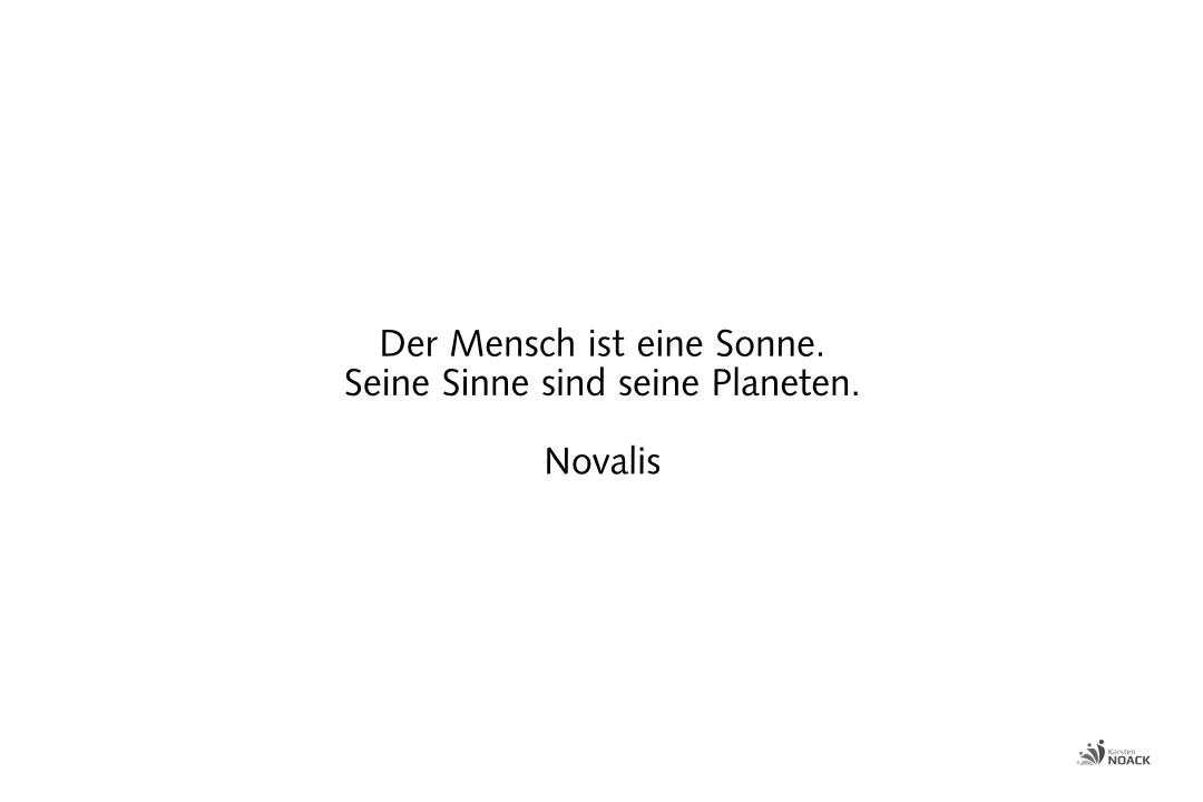 Der Mensch ist eine Sonne. Seine Sinne sind seine Planeten. Novalis