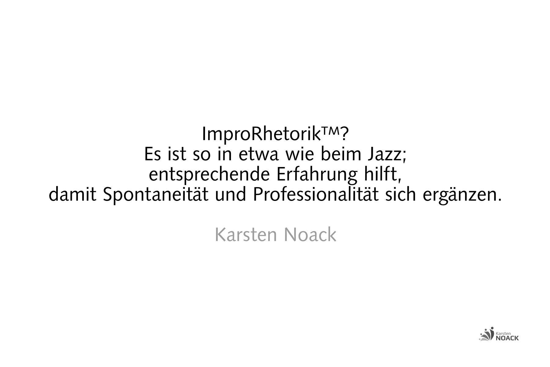 ImproRhetorik? Es ist so in etwa wie beim Jazz; entsprechende Erfahrung hilft, damit Spontaneität und Professionalität sich ergänzen.