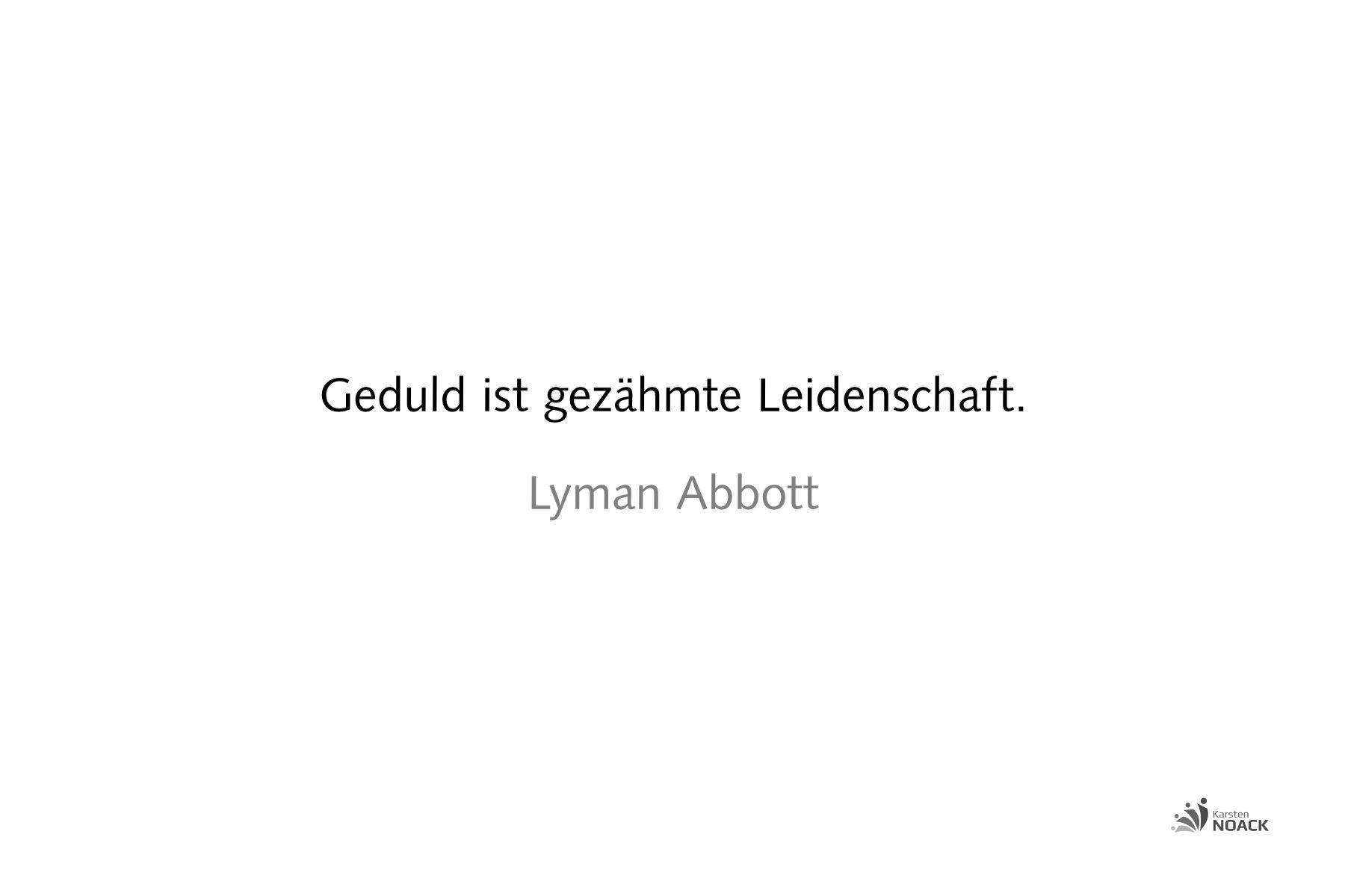 Geduld ist gezähmte Leidenschaft. Lyman Abbott