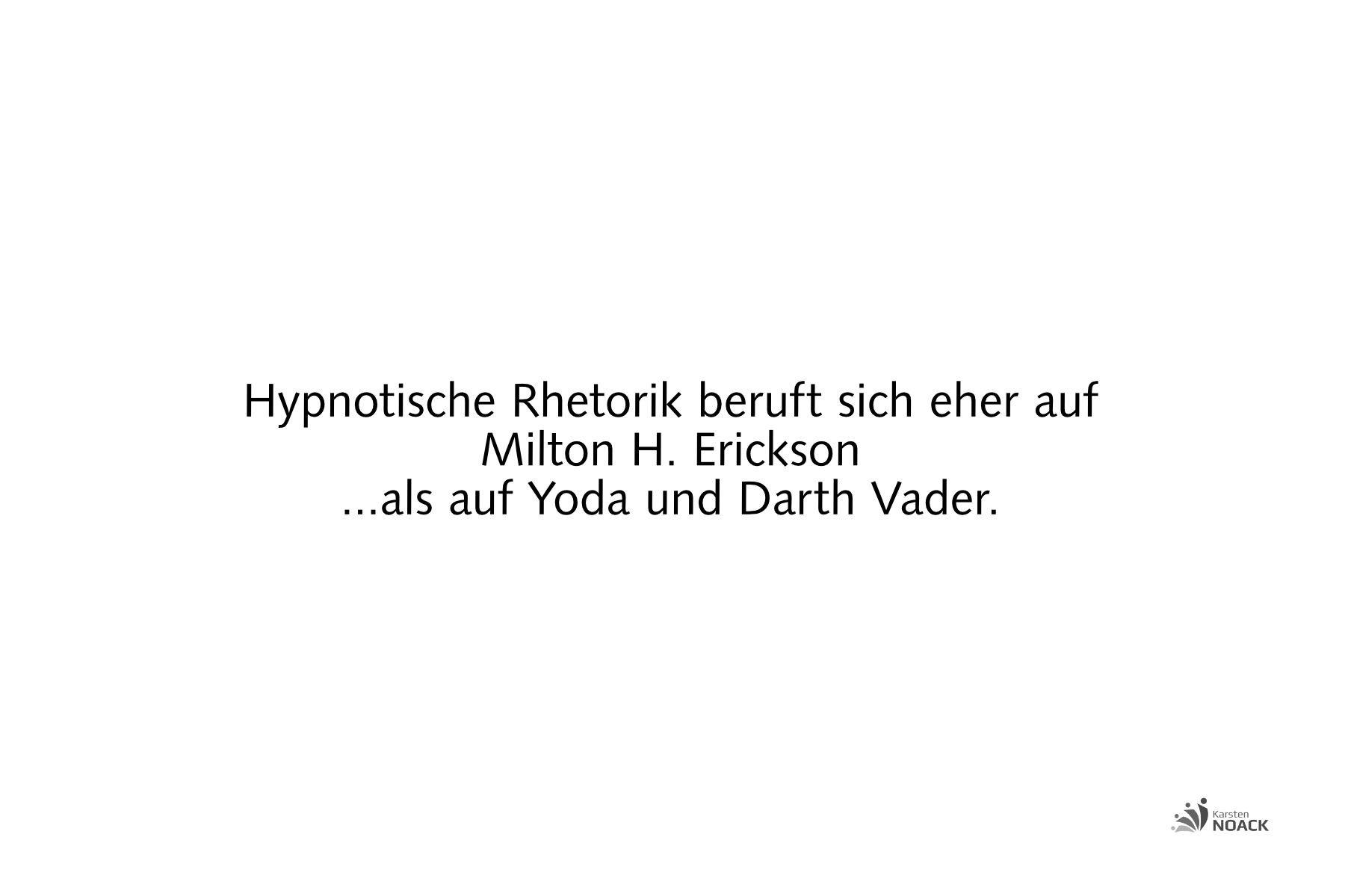 Hypnotische Rhetorik beruft sich eher auf Milton H. Erickson ...als auf Yoda und Darth Vader.