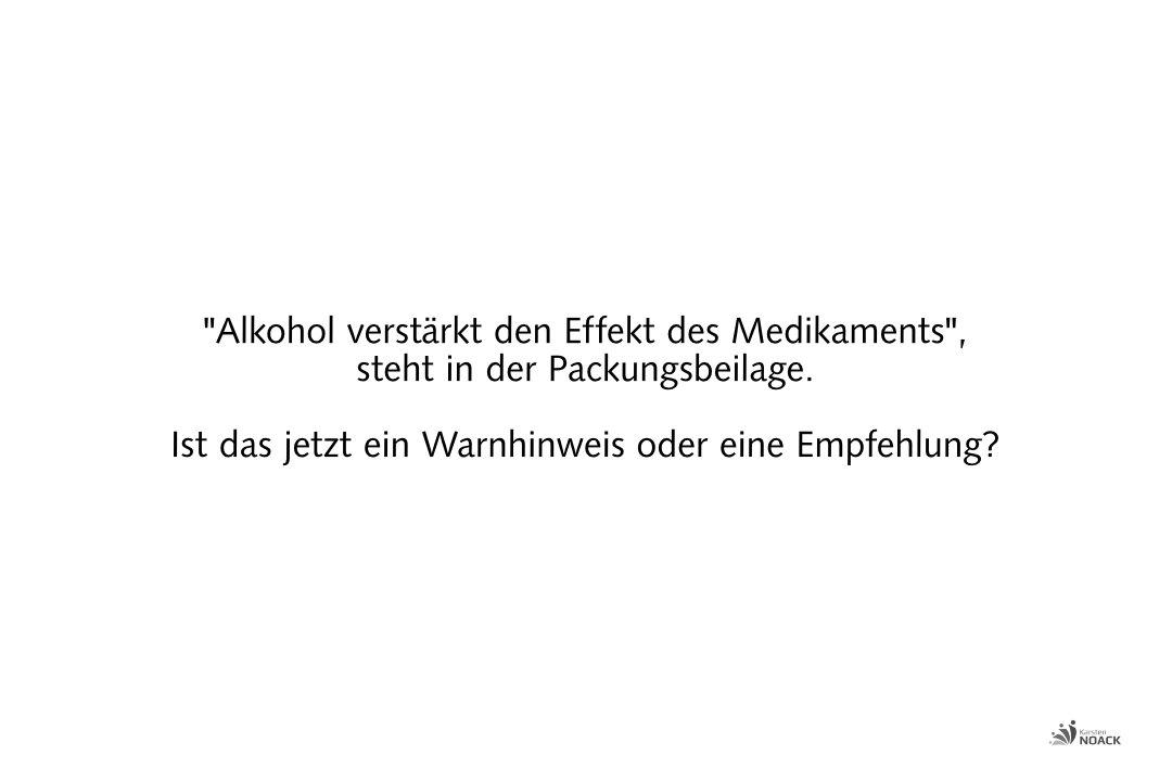 """""""Alkohol verstärkt den Effekt des Medikaments"""", steht in der Packungsbeilage.  Ist das jetzt ein Warnhinweis oder eine Empfehlung?"""