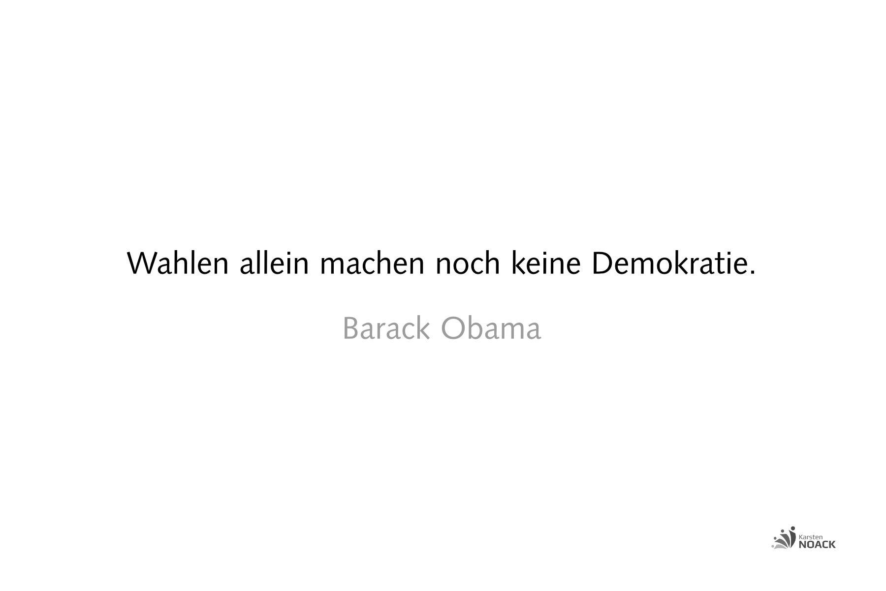 Wahlen allein machen noch keine Demokratie. Barack Obama