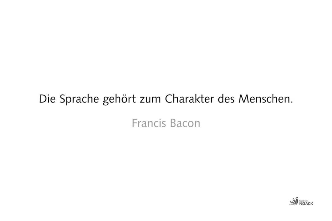 Die Sprache gehört zum Charakter des Menschen. - Francis Bacon