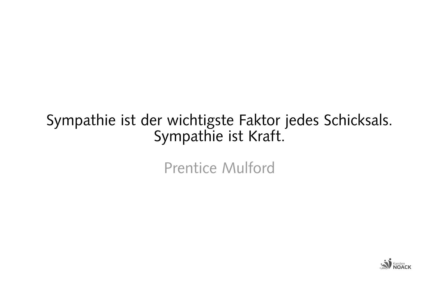 Sympathie ist der wichtigste Faktor jedes Schicksals. Sympathie ist Kraft. Prentice Mulford