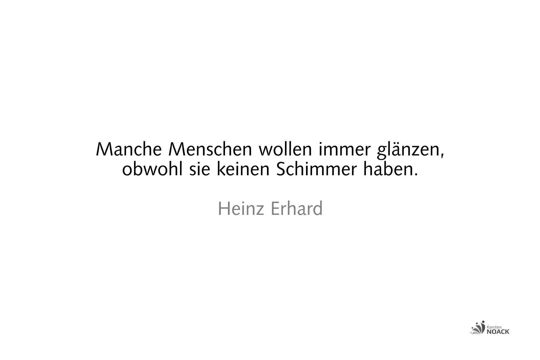 Manche Menschen wollen immer glänzen, obwohl sie keinen Schimmer haben. Heinz Erhard