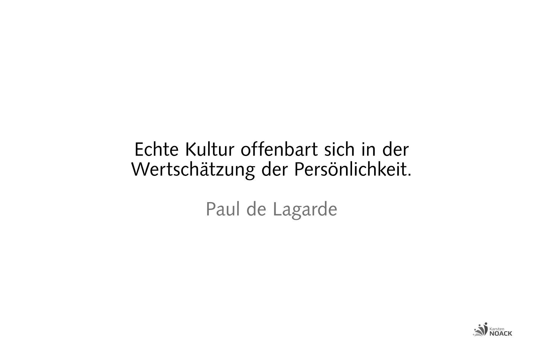 Echte Kultur offenbart sich in der Wertschätzung der Persönlichkeit. Paul de Lagarde