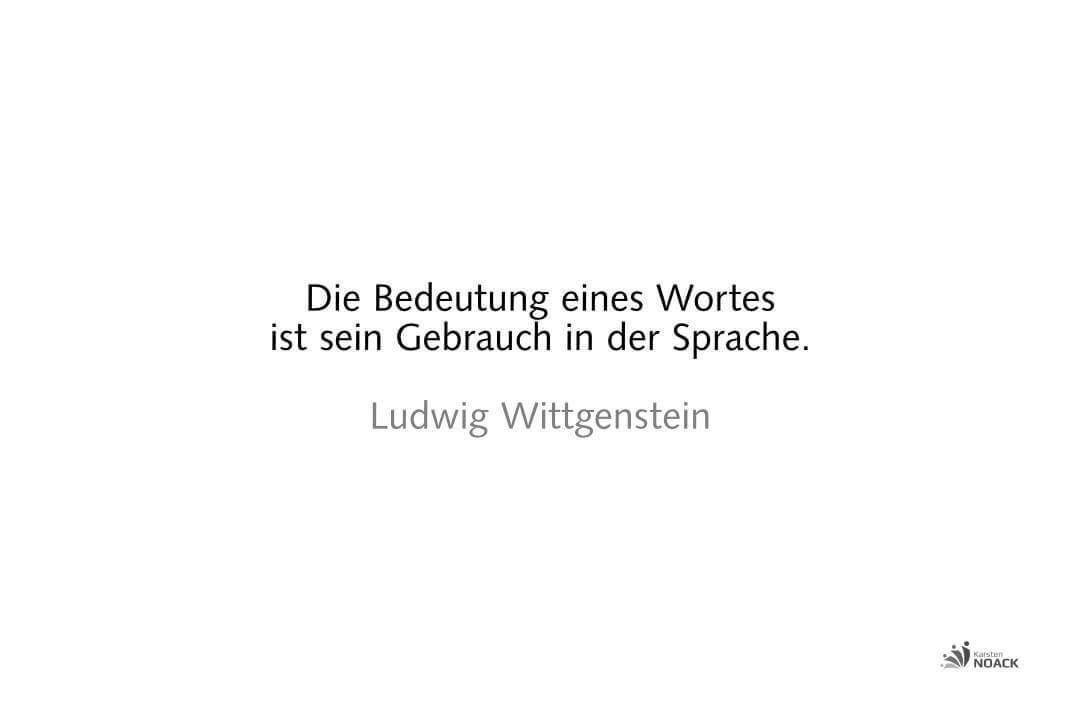 Die Bedeutung eines Wortesist sein Gebrauch in der Sprache. Ludwig Wittgenstein