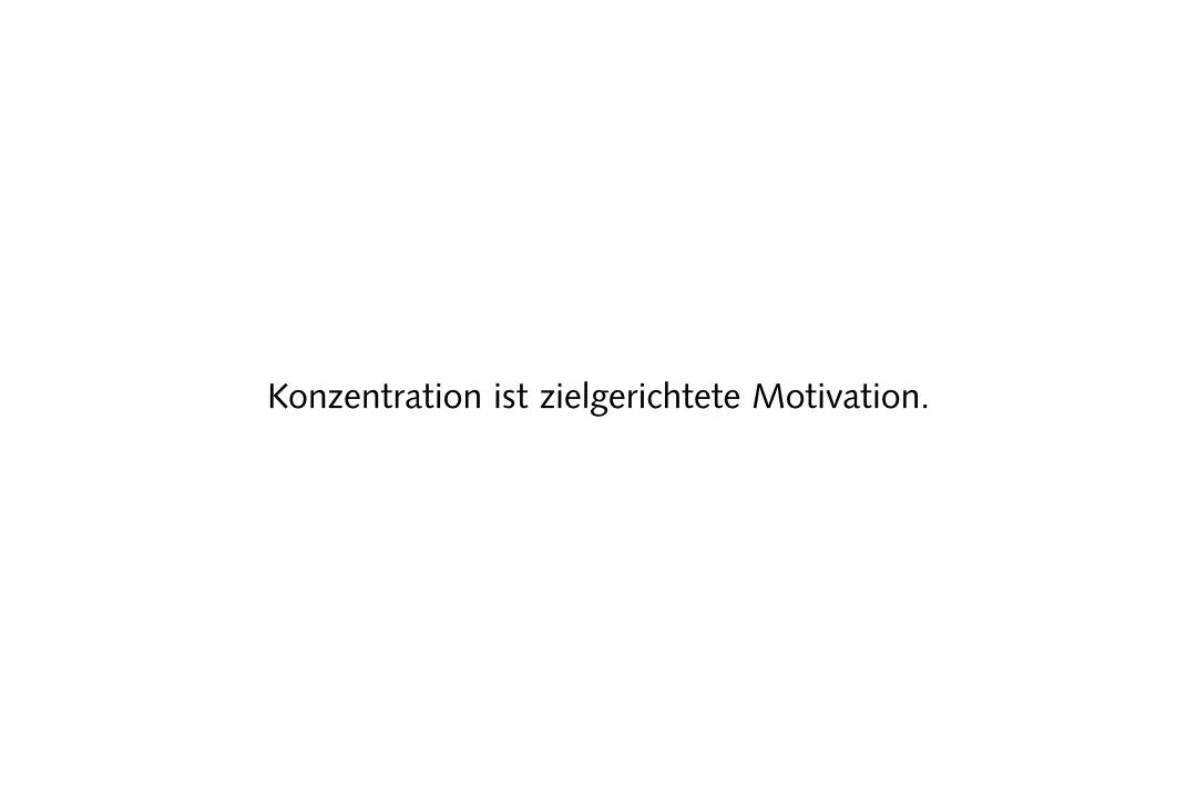 Konzentration ist zielgerichtete Motivation.