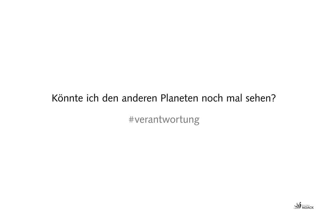 Könnte ich den anderen Planeten noch mal sehen? #verantwortung