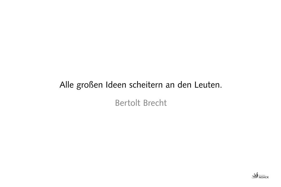 Alle großen Ideen scheitern an den Leuten. Bertolt Brecht