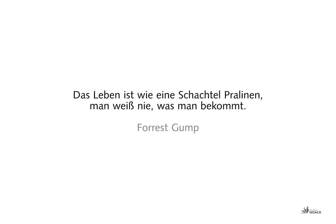 Das Leben ist wie eine Schachtel Pralinen, man weiß nie, was man bekommt. Forrest Gump