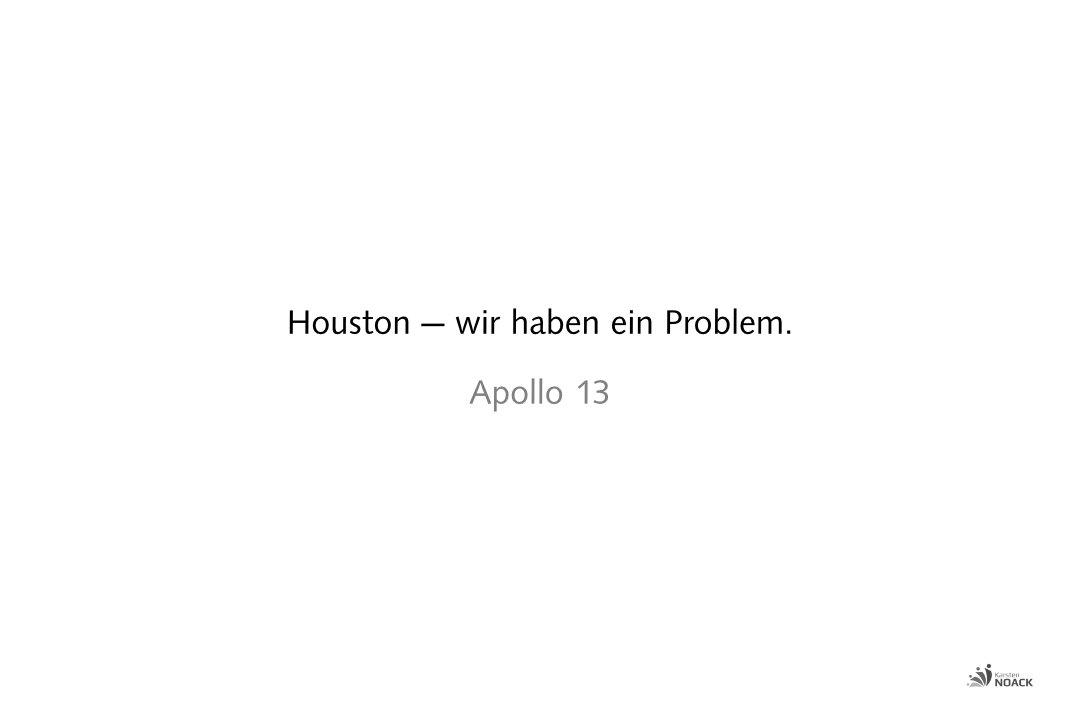Houston — wir haben ein Problem.