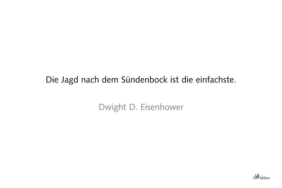 Die Jagd nach dem Sündenbock ist die einfachste. Dwight D. Eisenhower
