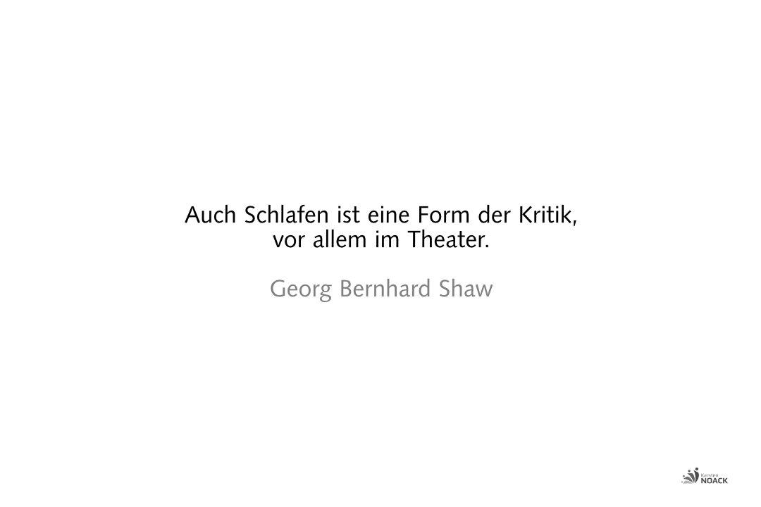 Auch Schlafen ist eine Form der Kritik, vor allem im Theater. Georg Bernhard Shaw
